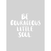 Be Courageous Grey Poster
